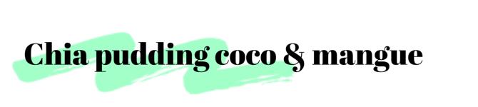 Chia pudding coco et mangue
